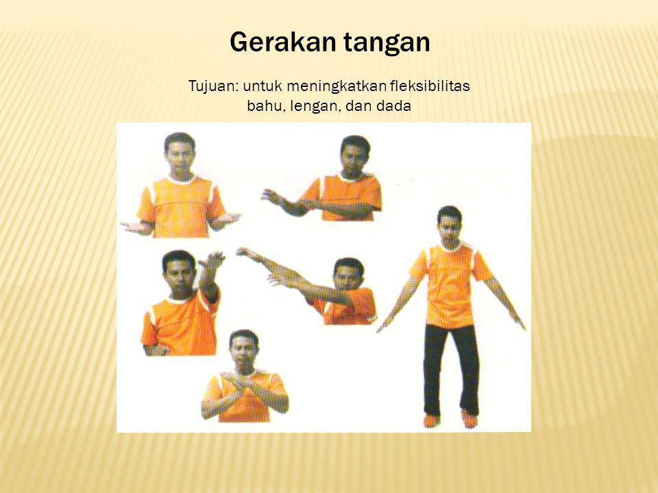 Tujuan: untuk meningkatkan fleksibilitas bahu, lengan, dan dada
