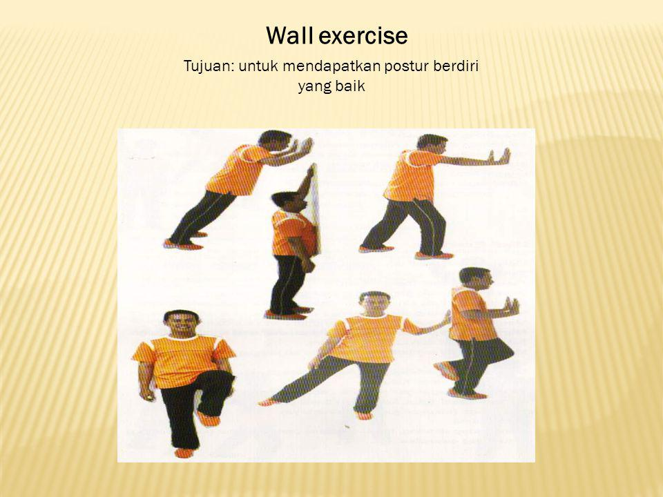 Tujuan: untuk mendapatkan postur berdiri yang baik