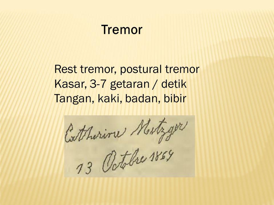 Tremor Rest tremor, postural tremor Kasar, 3-7 getaran / detik