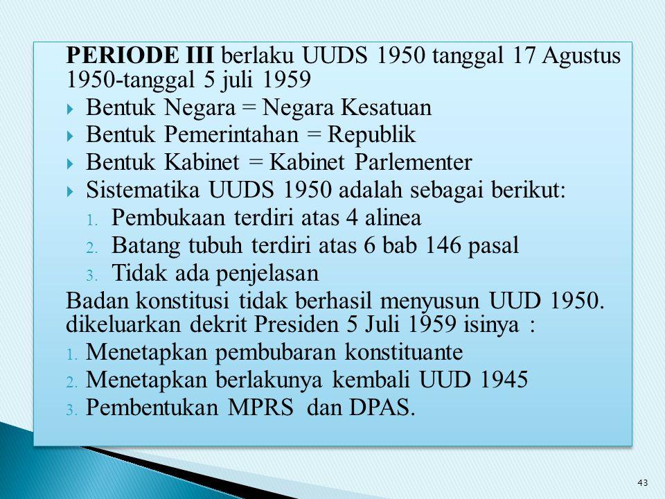 PERIODE III berlaku UUDS 1950 tanggal 17 Agustus 1950-tanggal 5 juli 1959