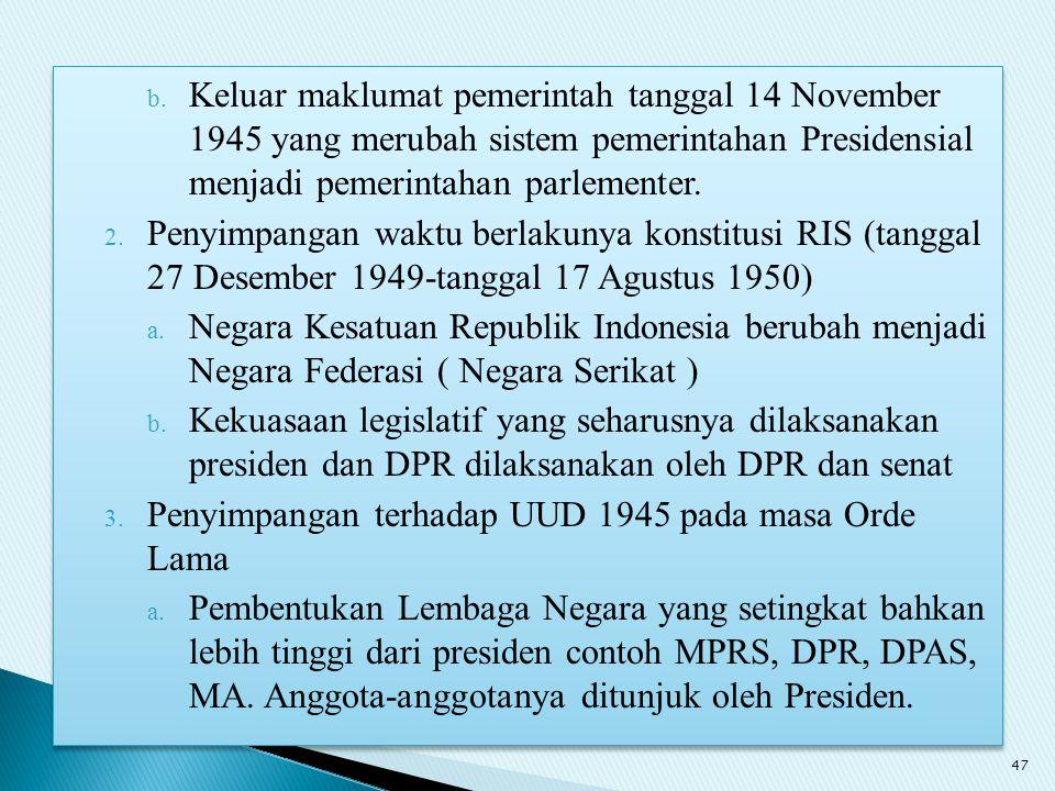 Keluar maklumat pemerintah tanggal 14 November 1945 yang merubah sistem pemerintahan Presidensial menjadi pemerintahan parlementer.