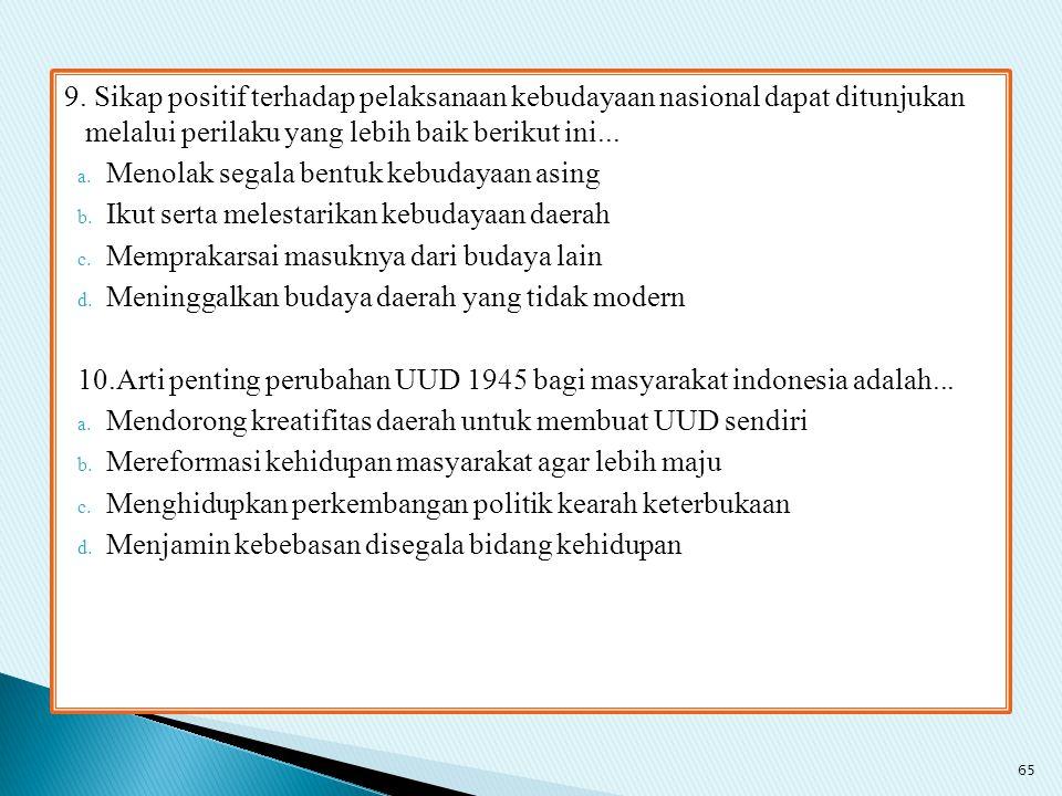 9. Sikap positif terhadap pelaksanaan kebudayaan nasional dapat ditunjukan melalui perilaku yang lebih baik berikut ini...