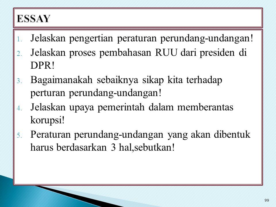 ESSAY Jelaskan pengertian peraturan perundang-undangan! Jelaskan proses pembahasan RUU dari presiden di DPR!