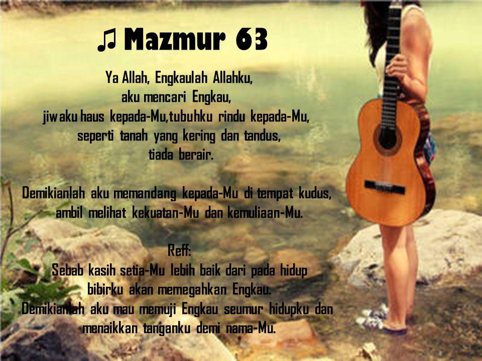 ♫ Mazmur 63 Ya Allah, Engkaulah Allahku, aku mencari Engkau,