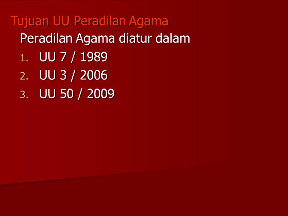 Peradilan Agama diatur dalam UU 7 / 1989 UU 3 / 2006 UU 50 / 2009