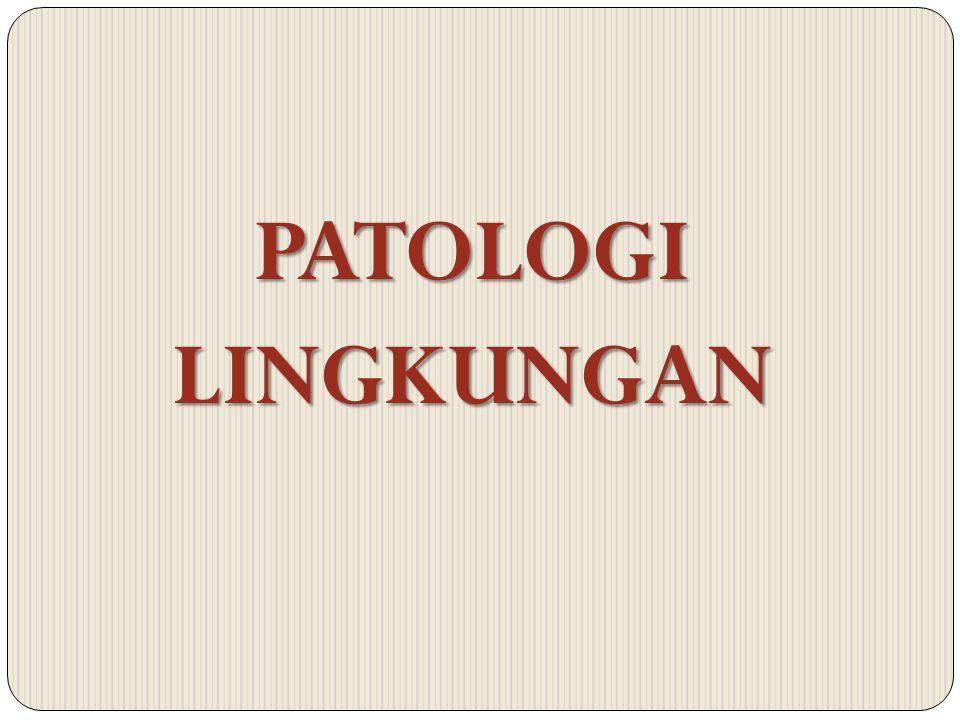 PATOLOGI LINGKUNGAN