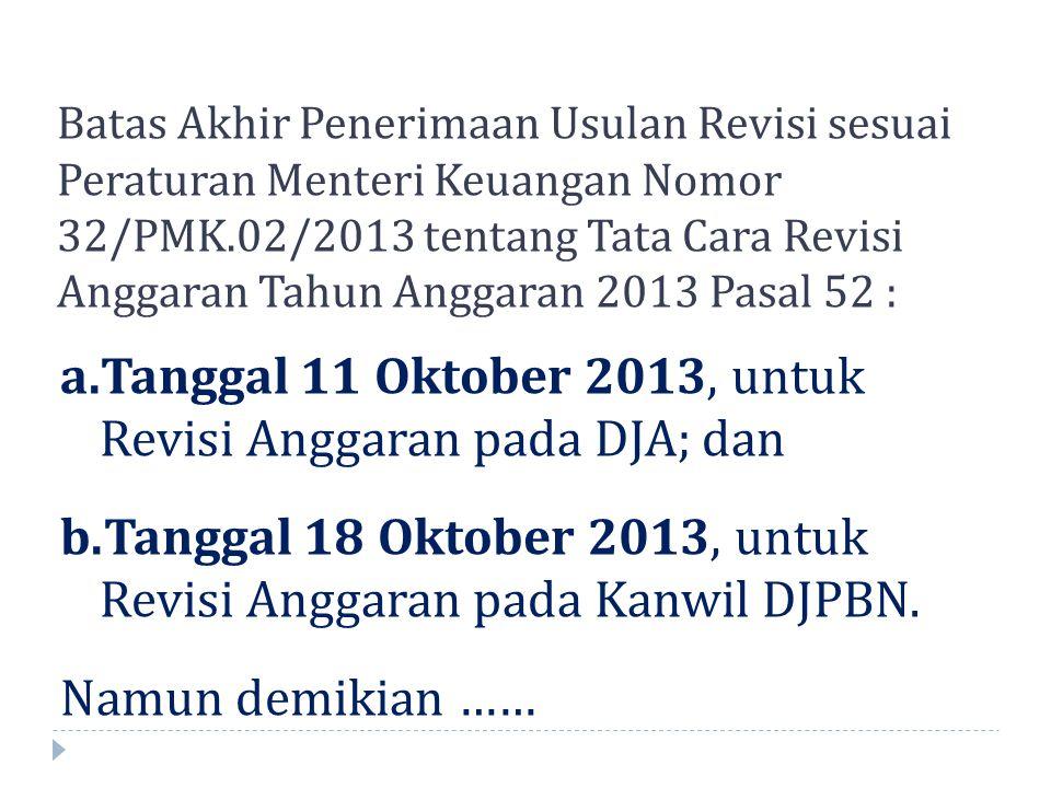 Tanggal 11 Oktober 2013, untuk Revisi Anggaran pada DJA; dan