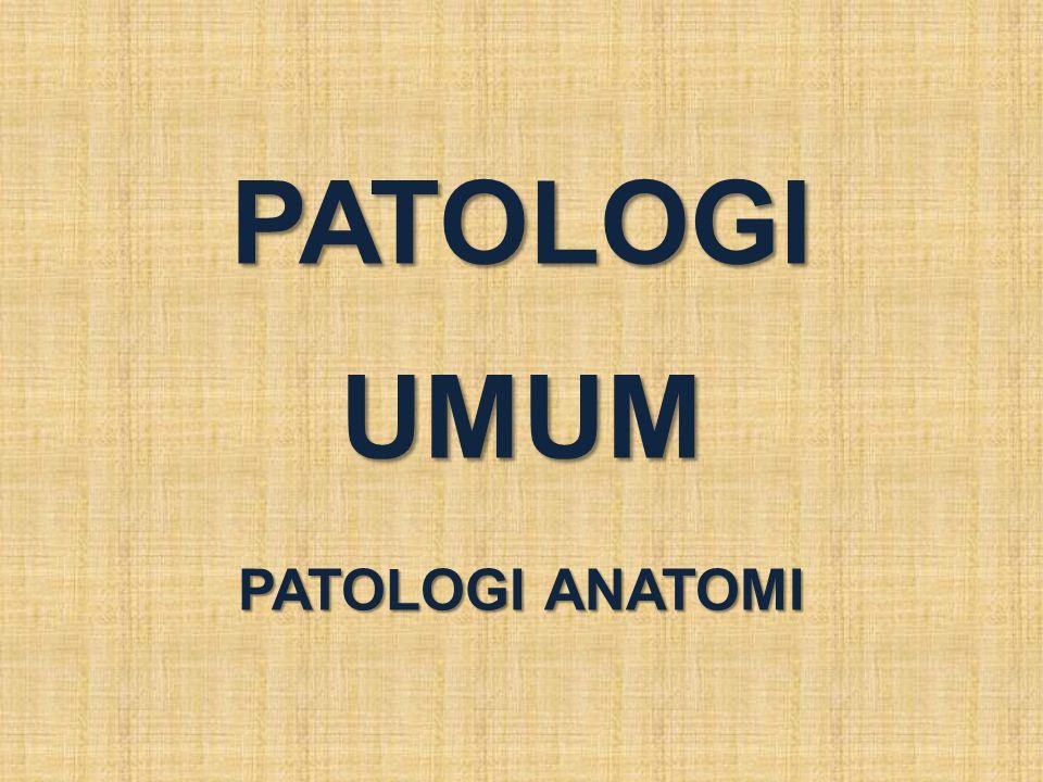 PATOLOGI UMUM PATOLOGI ANATOMI