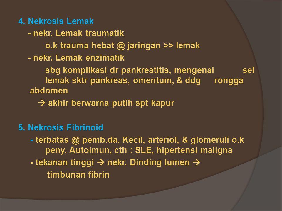4. Nekrosis Lemak - nekr. Lemak traumatik. o.k trauma hebat @ jaringan >> lemak. - nekr. Lemak enzimatik.