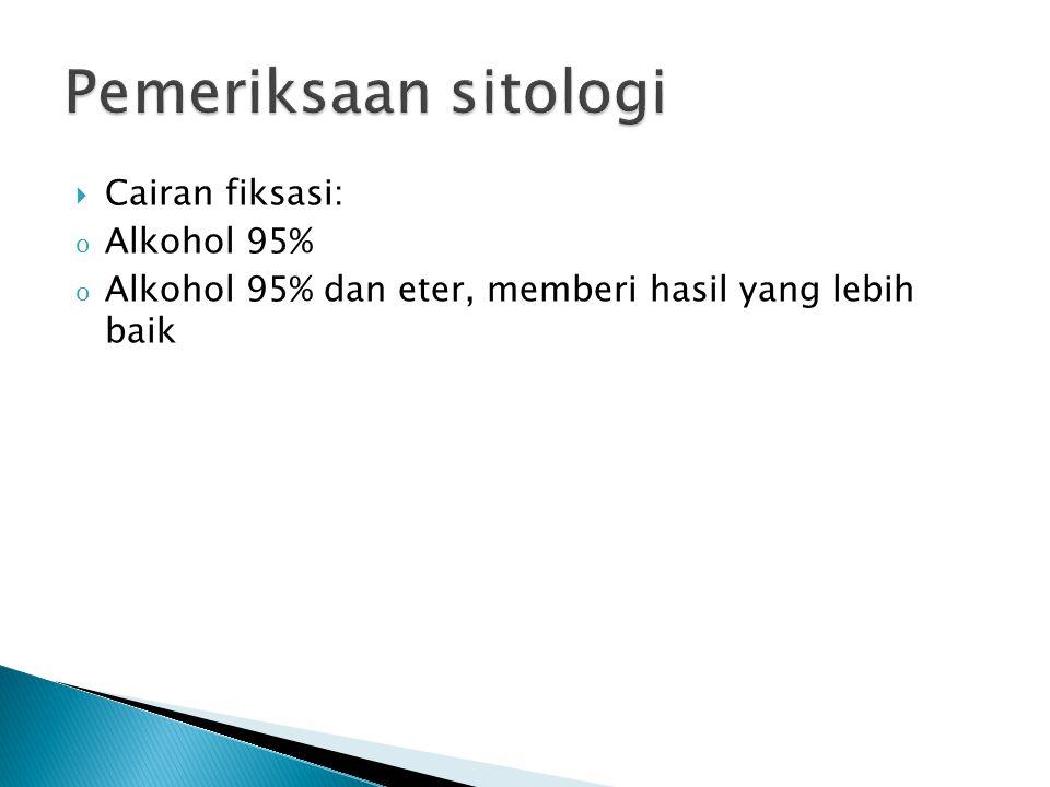 Pemeriksaan sitologi Cairan fiksasi: Alkohol 95%
