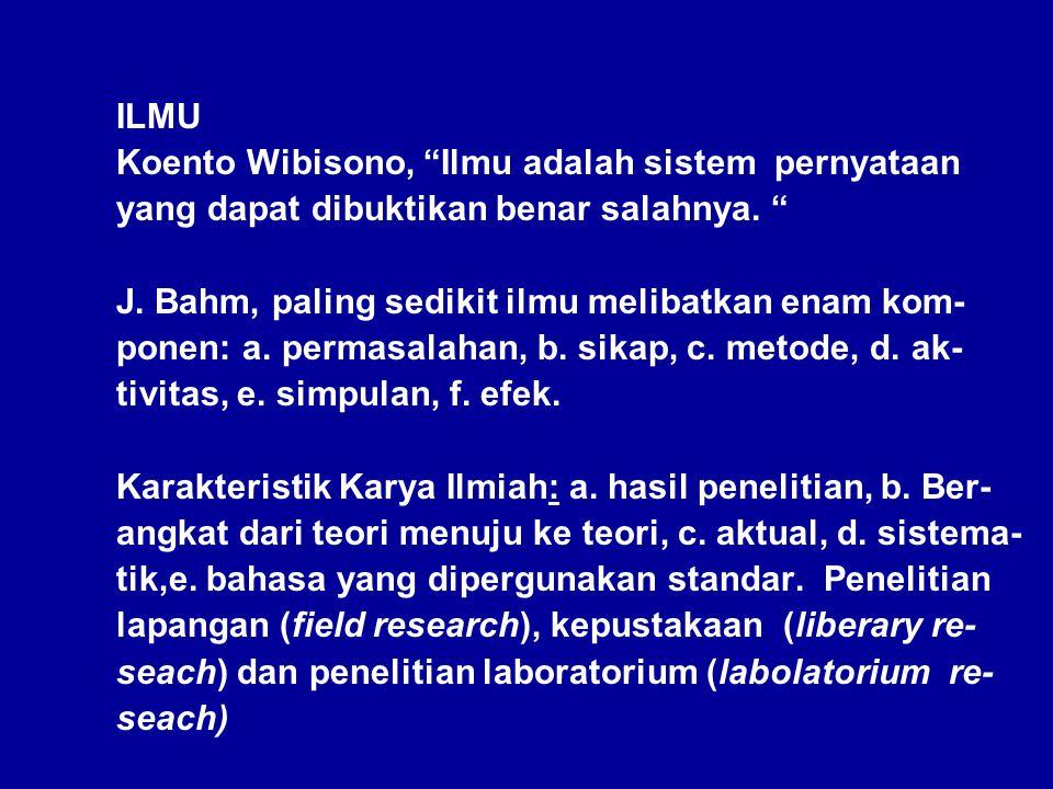 ILMU Koento Wibisono, Ilmu adalah sistem pernyataan. yang dapat dibuktikan benar salahnya. J. Bahm, paling sedikit ilmu melibatkan enam kom-