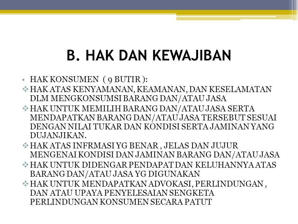 B. HAK DAN KEWAJIBAN HAK KONSUMEN ( 9 BUTIR ):