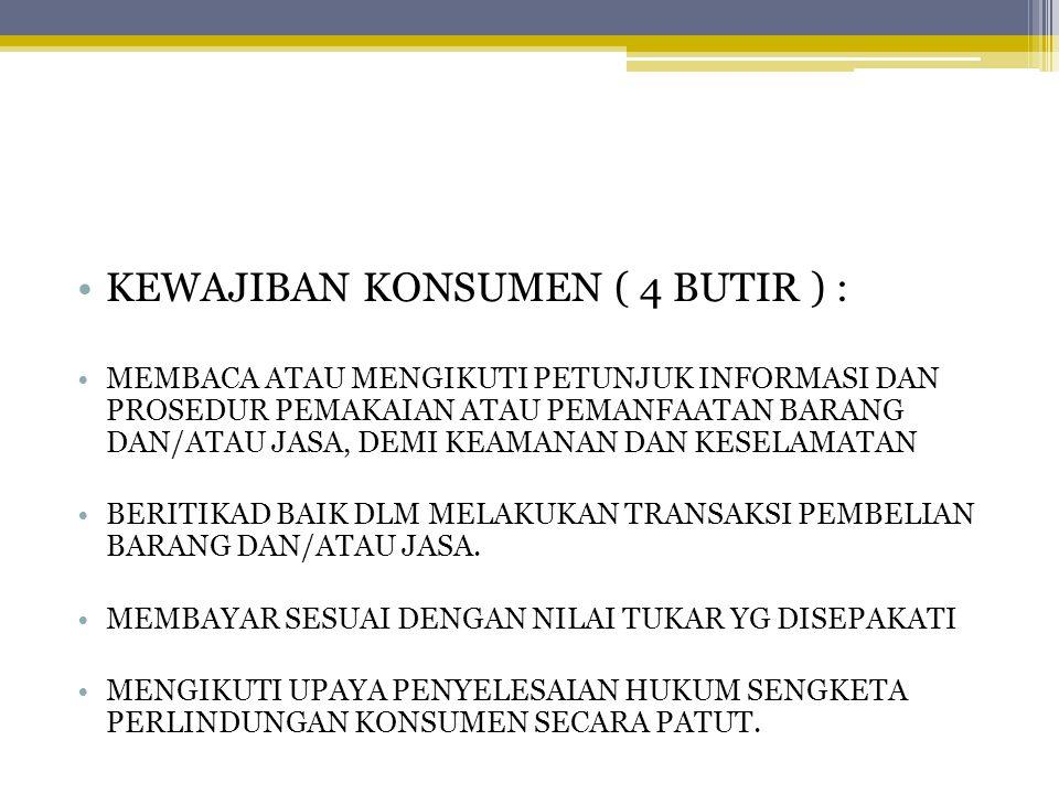 KEWAJIBAN KONSUMEN ( 4 BUTIR ) :