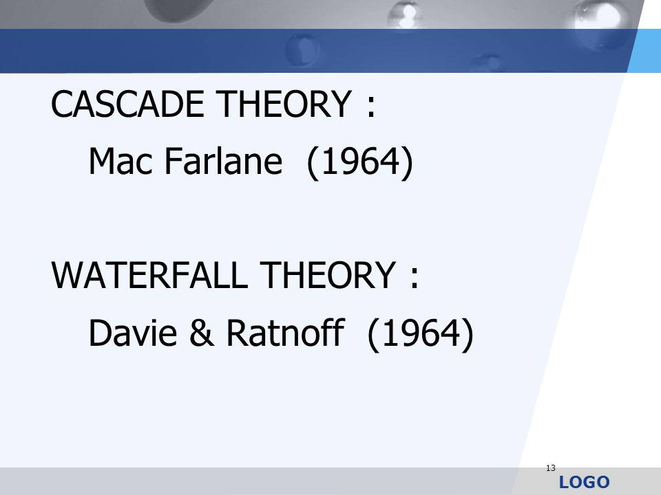 CASCADE THEORY : Mac Farlane (1964) WATERFALL THEORY : Davie & Ratnoff (1964)