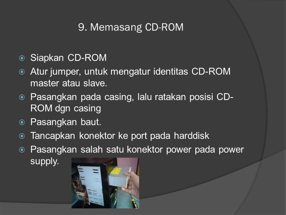 9. Memasang CD-ROM Siapkan CD-ROM