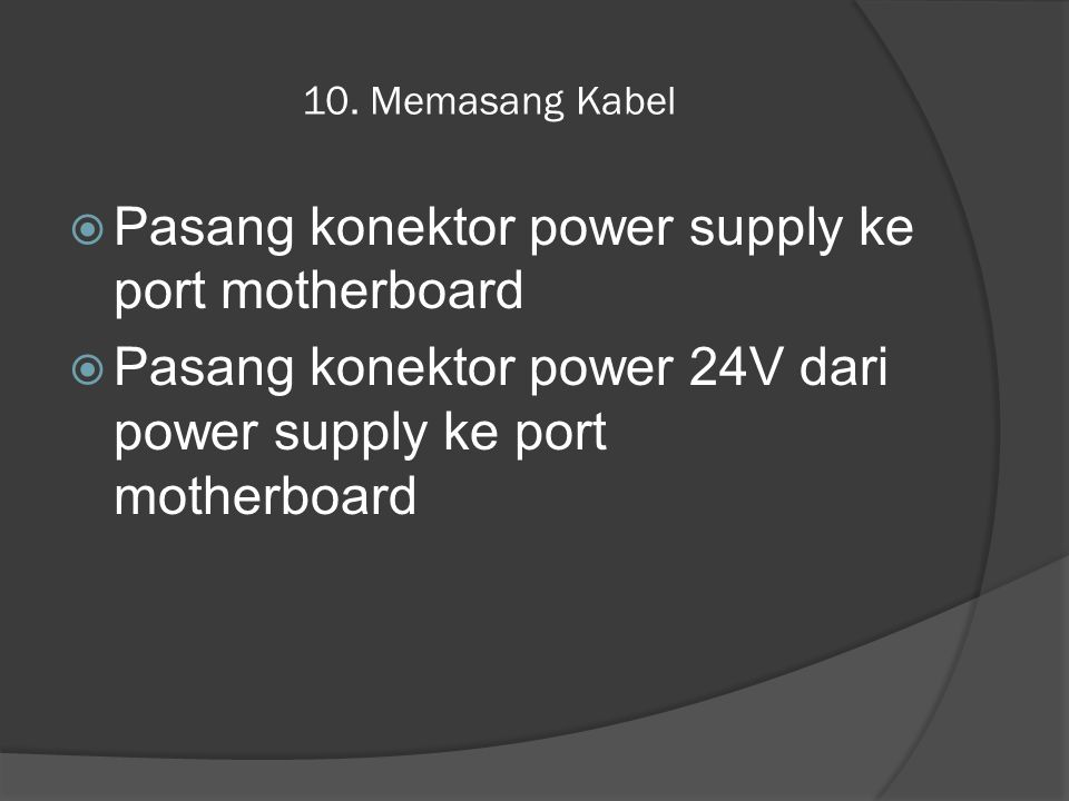 Pasang konektor power supply ke port motherboard
