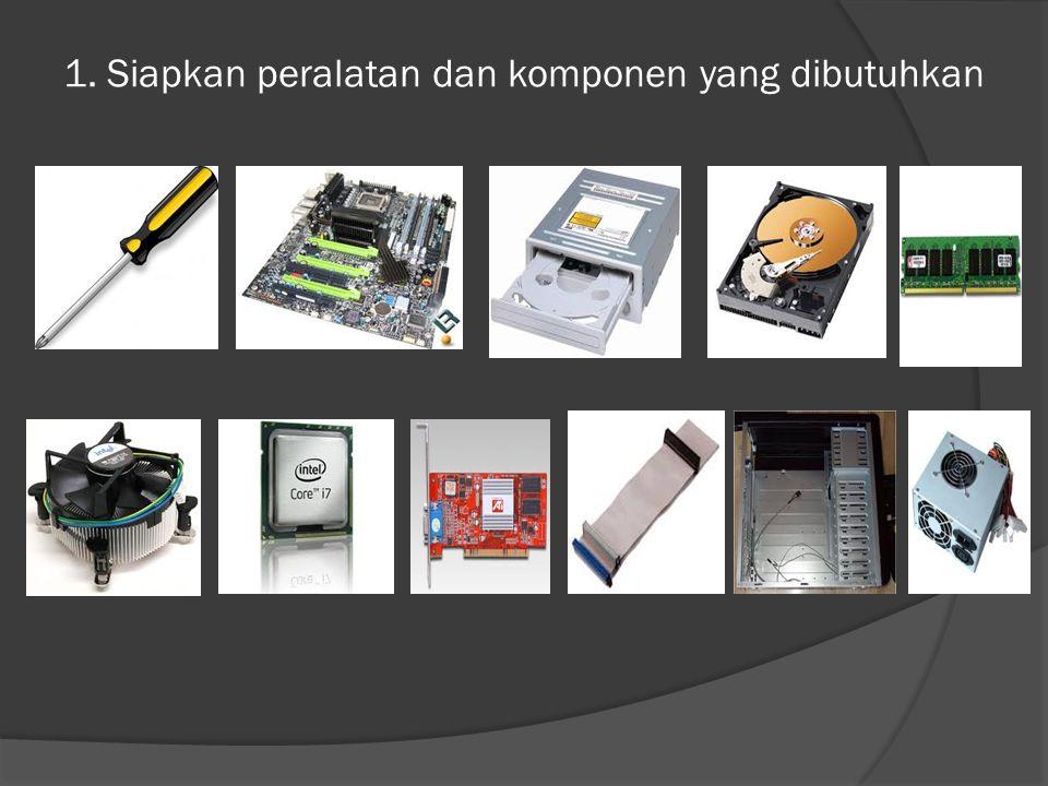 1. Siapkan peralatan dan komponen yang dibutuhkan