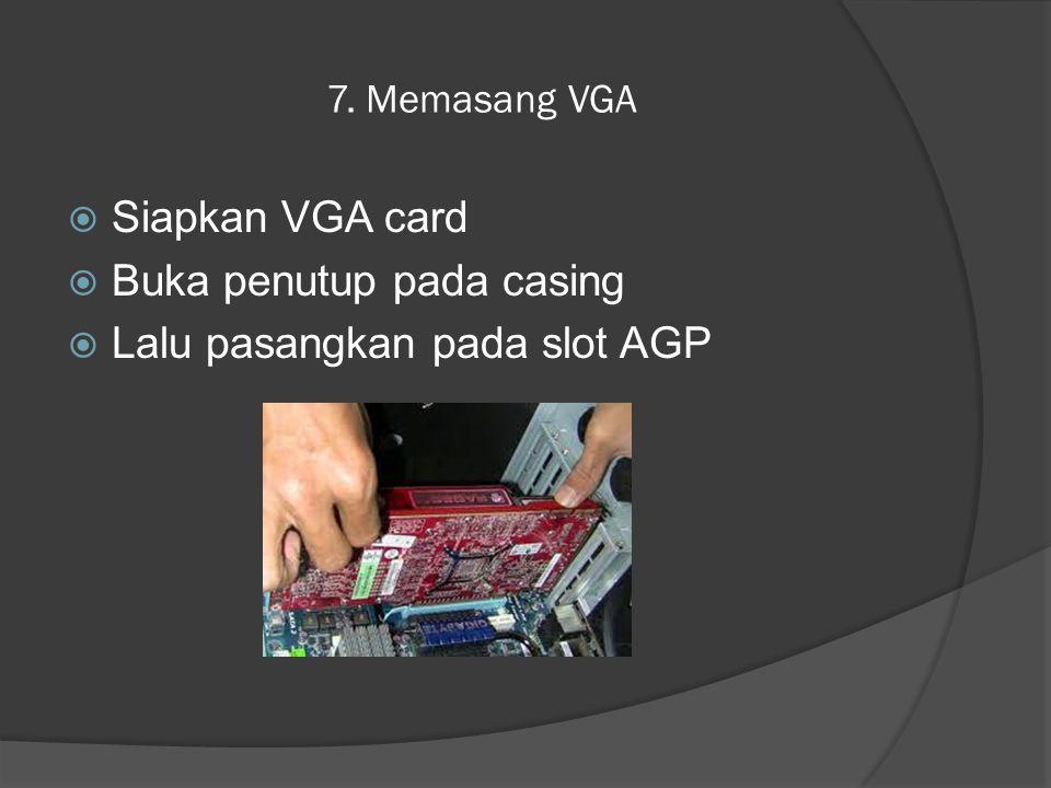 Buka penutup pada casing Lalu pasangkan pada slot AGP