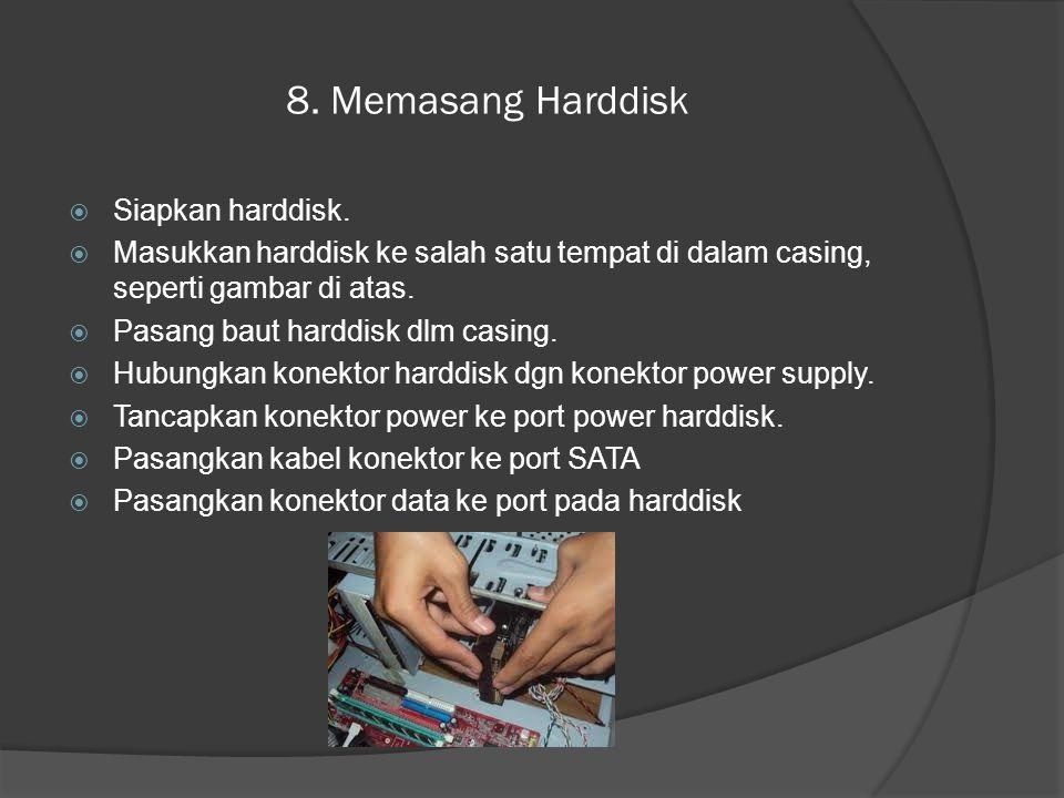 8. Memasang Harddisk Siapkan harddisk.