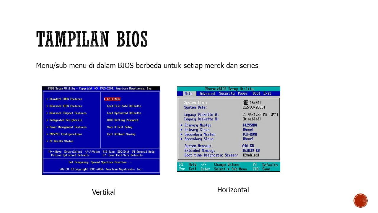 Tampilan BIOS Menu/sub menu di dalam BIOS berbeda untuk setiap merek dan series Horizontal Vertikal