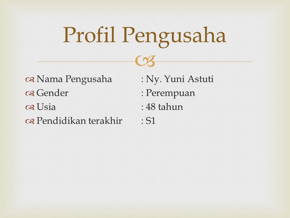 Profil Pengusaha Nama Pengusaha : Ny. Yuni Astuti Gender : Perempuan