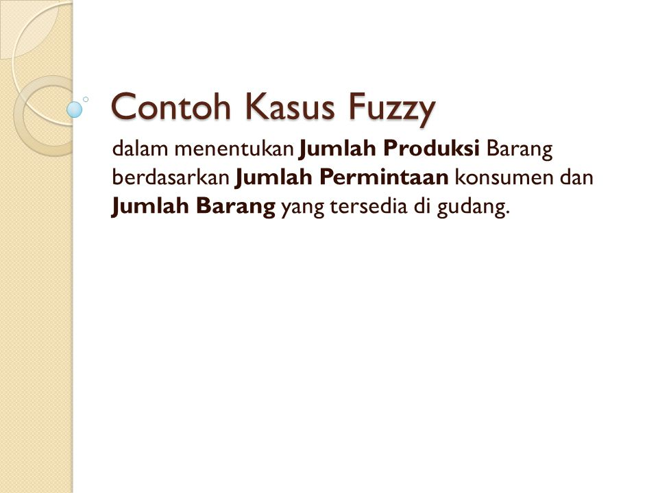 Contoh Kasus Fuzzy dalam menentukan Jumlah Produksi Barang berdasarkan Jumlah Permintaan konsumen dan Jumlah Barang yang tersedia di gudang.