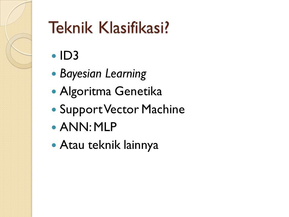 Teknik Klasifikasi ID3 Bayesian Learning Algoritma Genetika