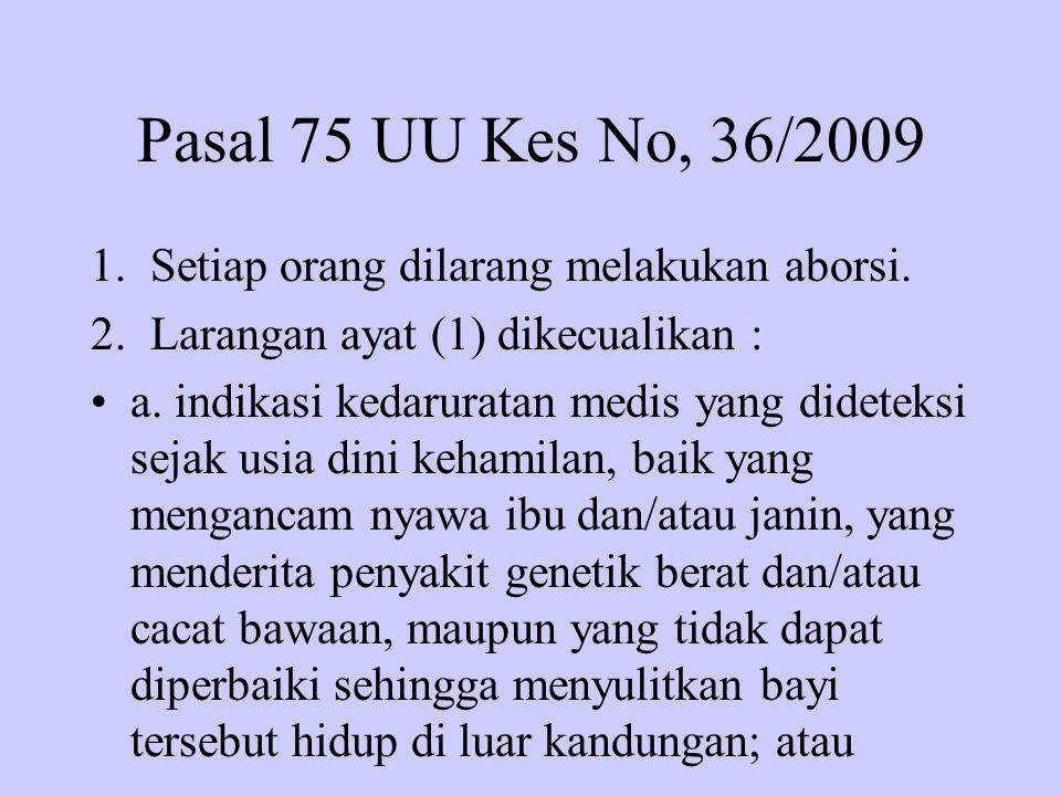 Pasal 75 UU Kes No, 36/2009 Setiap orang dilarang melakukan aborsi.