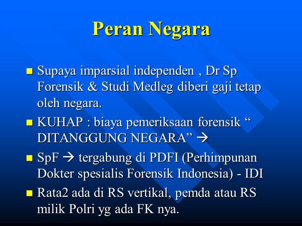 Peran Negara Supaya imparsial independen , Dr Sp Forensik & Studi Medleg diberi gaji tetap oleh negara.