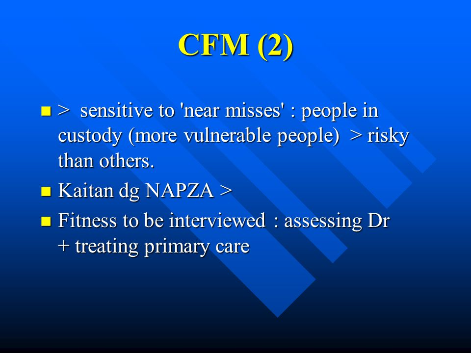 CFM (2) > sensitive to near misses : people in custody (more vulnerable people) > risky than others.