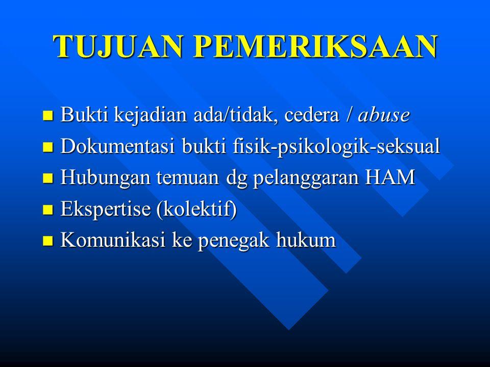 TUJUAN PEMERIKSAAN Bukti kejadian ada/tidak, cedera / abuse