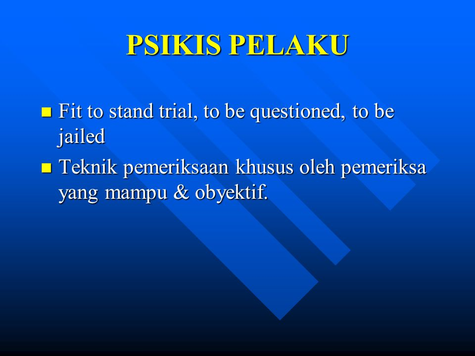 PSIKIS PELAKU Fit to stand trial, to be questioned, to be jailed