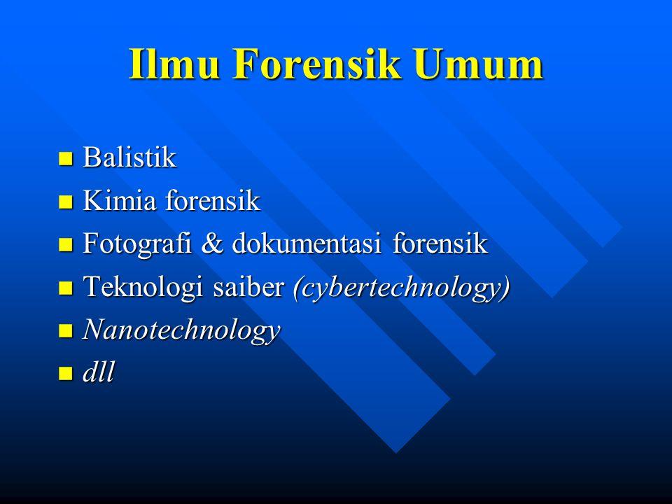 Ilmu Forensik Umum Balistik Kimia forensik