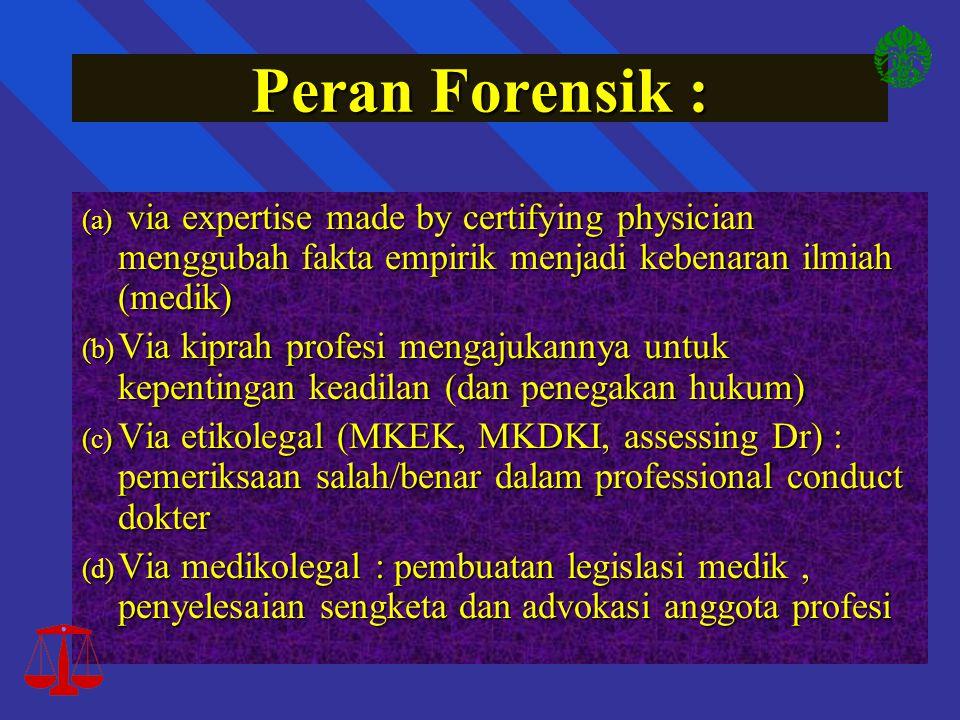 Peran Forensik : via expertise made by certifying physician menggubah fakta empirik menjadi kebenaran ilmiah (medik)
