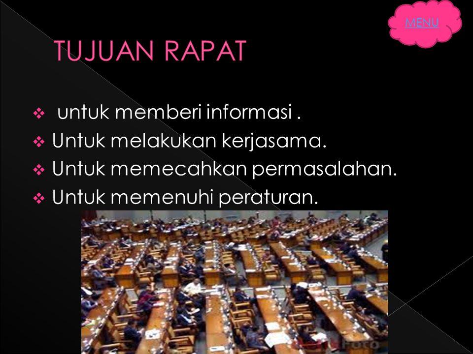 TUJUAN RAPAT untuk memberi informasi . Untuk melakukan kerjasama.