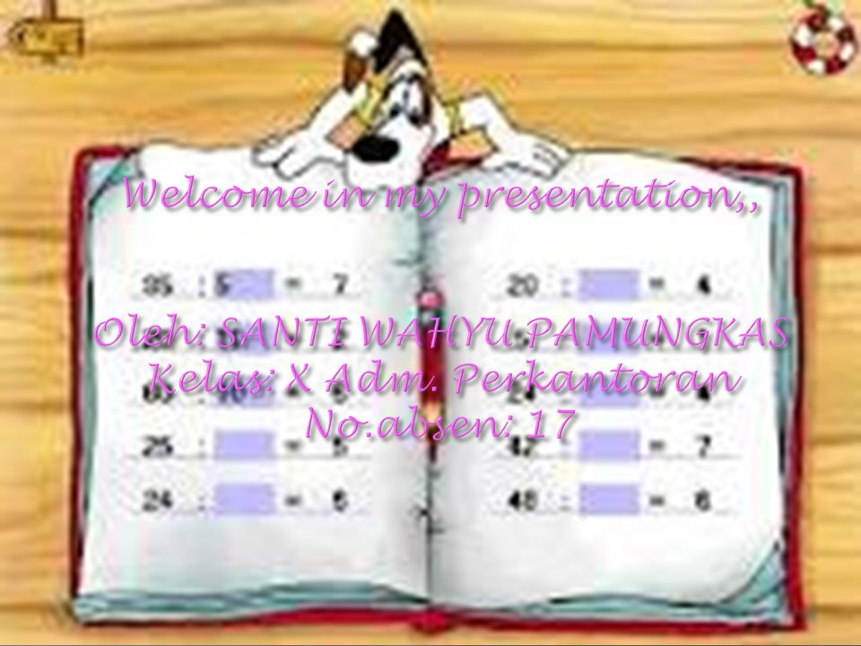 Welcome in my presentation,, Oleh: SANTI WAHYU PAMUNGKAS Kelas: X Adm