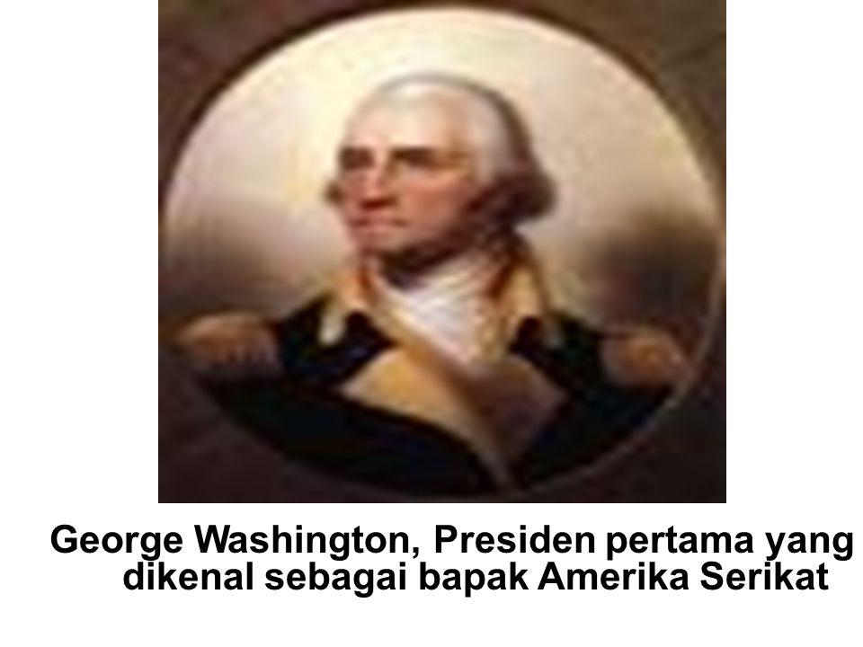 George Washington, Presiden pertama yang dikenal sebagai bapak Amerika Serikat