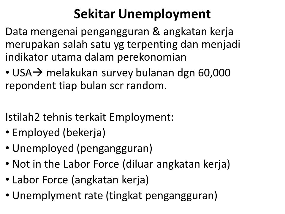 Sekitar Unemployment Data mengenai pengangguran & angkatan kerja merupakan salah satu yg terpenting dan menjadi indikator utama dalam perekonomian.