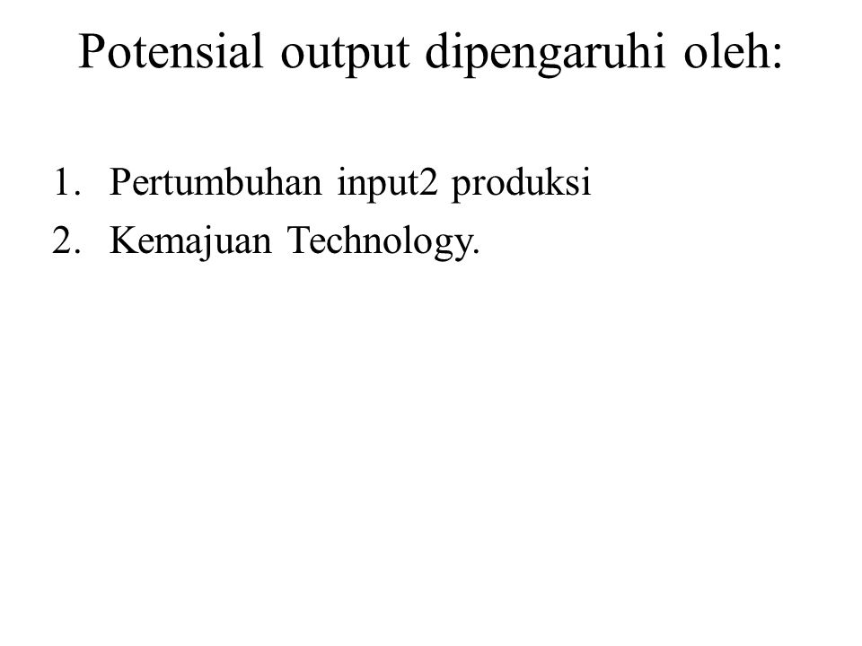 Potensial output dipengaruhi oleh: