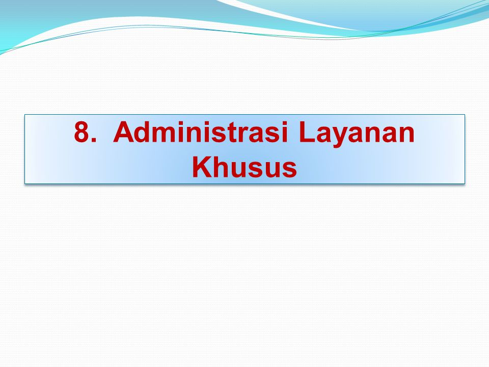 8. Administrasi Layanan Khusus
