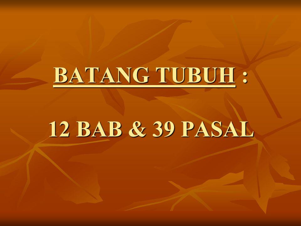 BATANG TUBUH : 12 BAB & 39 PASAL