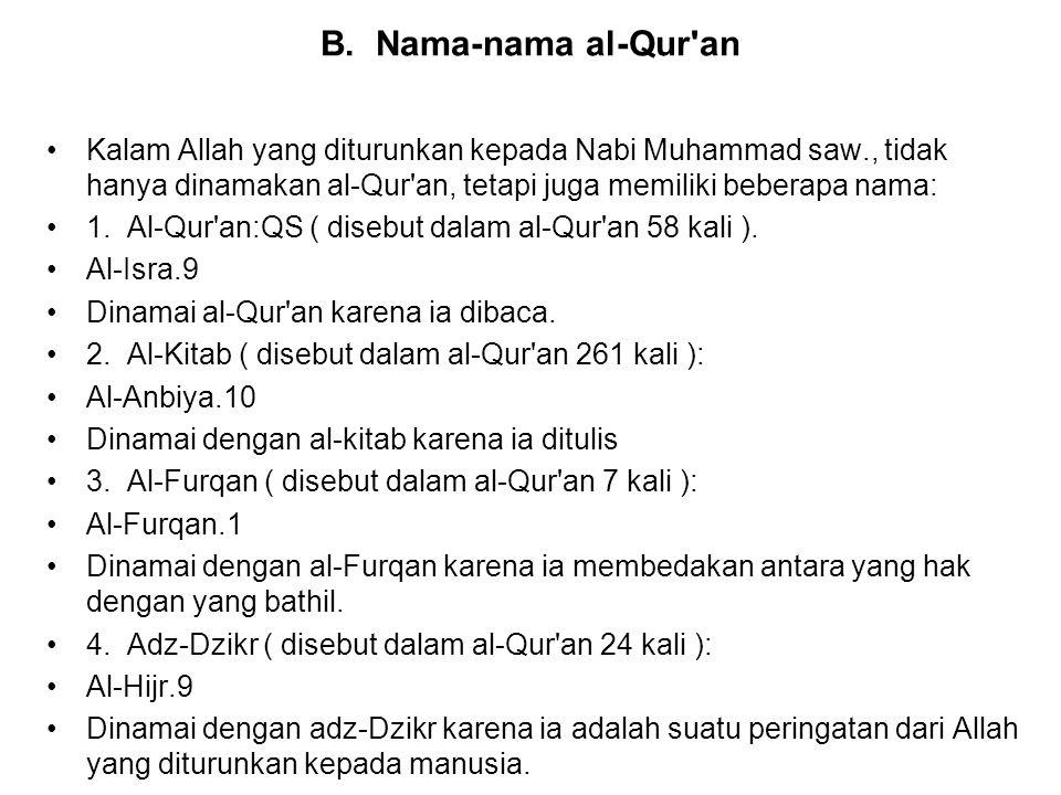 B. Nama-nama al-Qur an Kalam Allah yang diturunkan kepada Nabi Muhammad saw., tidak hanya dinamakan al-Qur an, tetapi juga memiliki beberapa nama: