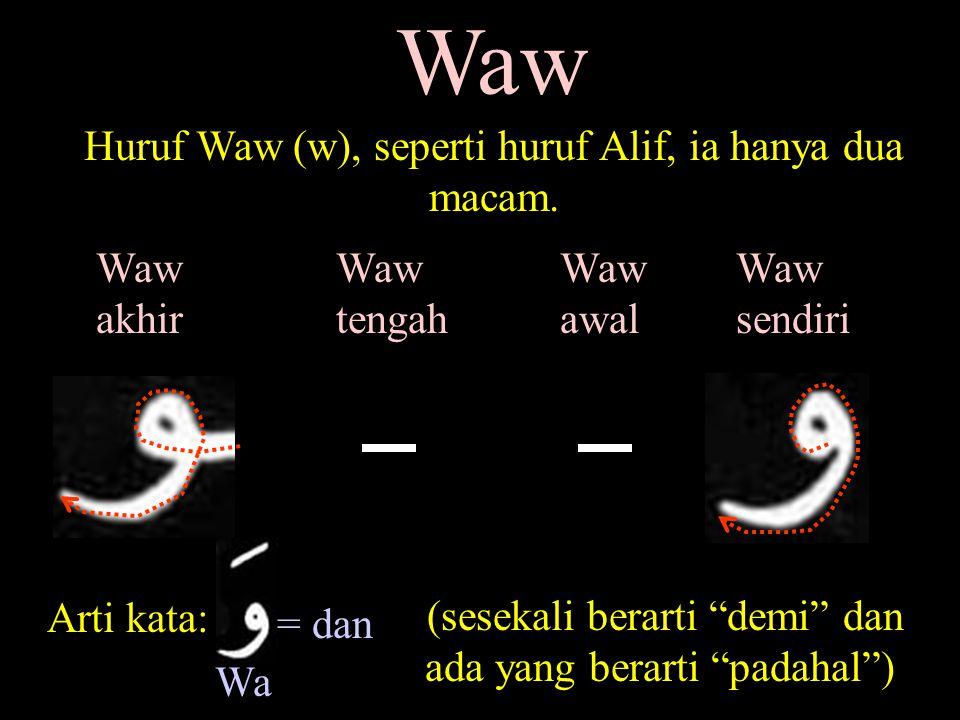 Waw Huruf Waw (w), seperti huruf Alif, ia hanya dua macam. Waw akhir