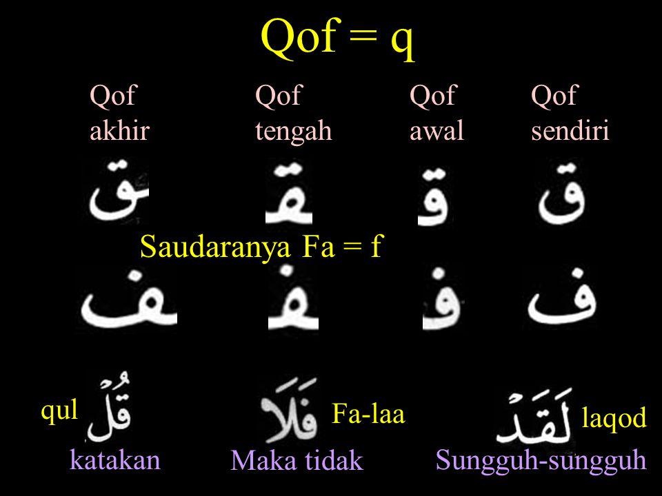 Qof = q Saudaranya Fa = f Qof akhir Qof tengah Qof awal Qof sendiri