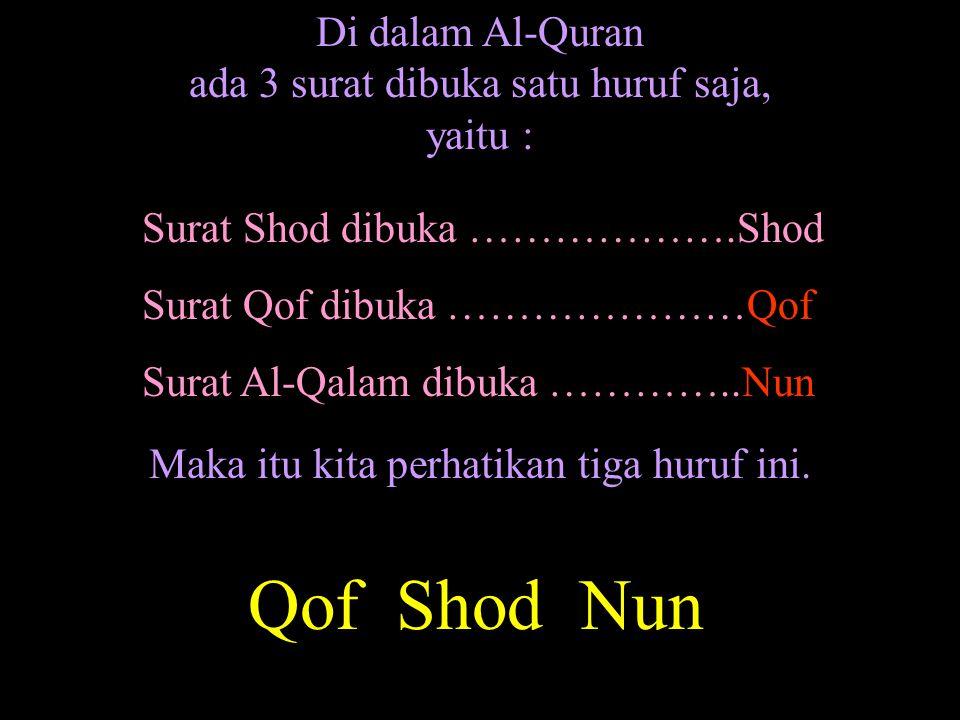 Qof Shod Nun Di dalam Al-Quran ada 3 surat dibuka satu huruf saja,