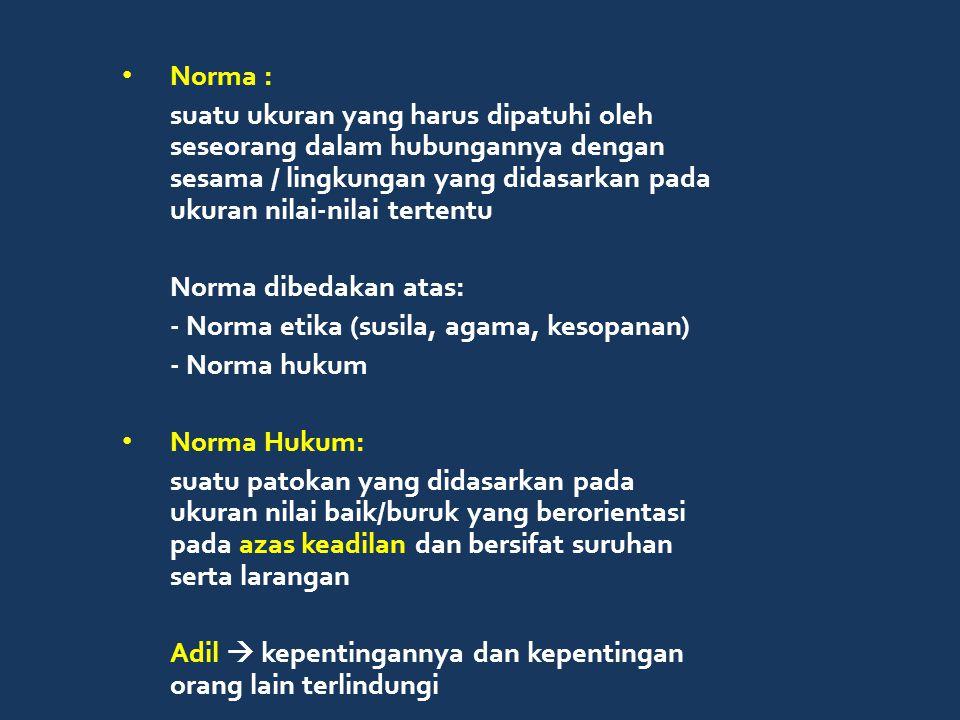 Norma : suatu ukuran yang harus dipatuhi oleh seseorang dalam hubungannya dengan sesama / lingkungan yang didasarkan pada ukuran nilai-nilai tertentu.