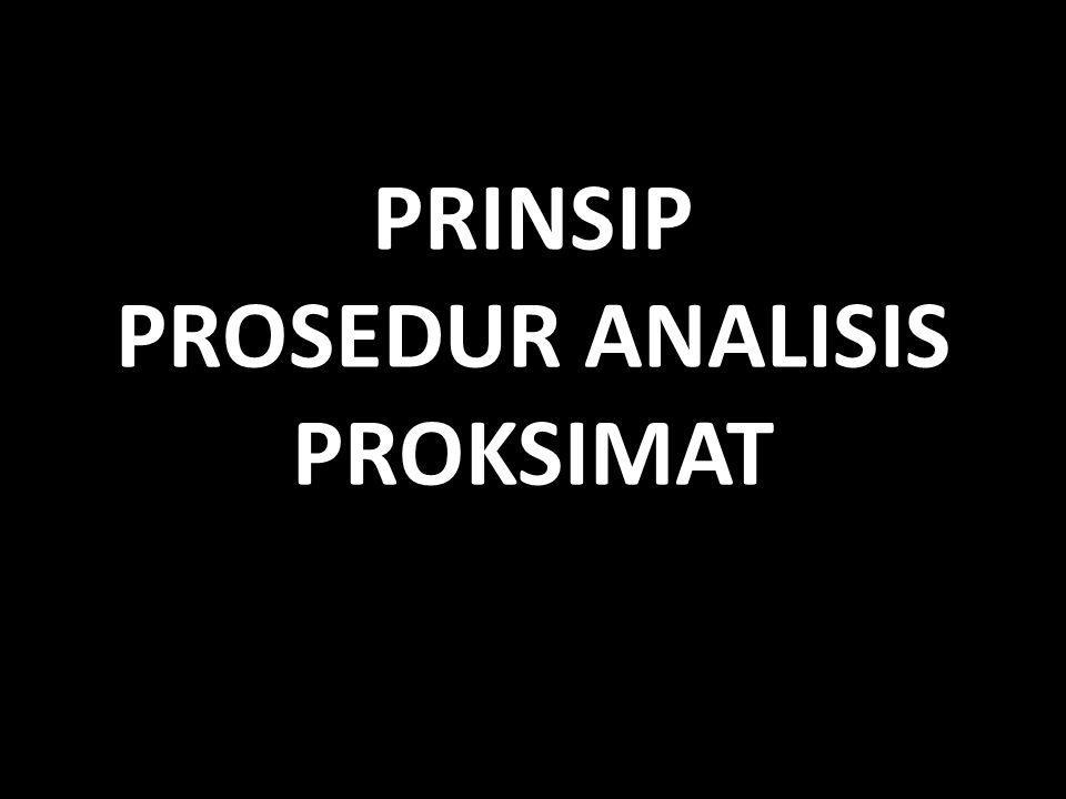 PRINSIP PROSEDUR ANALISIS PROKSIMAT
