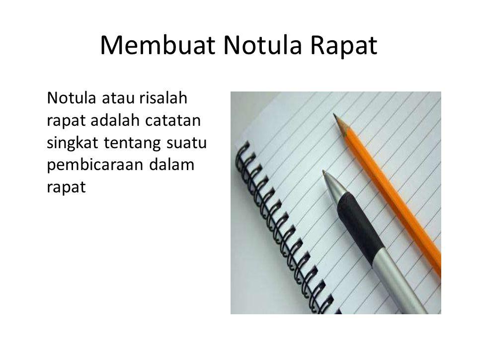 Membuat Notula Rapat Notula atau risalah rapat adalah catatan singkat tentang suatu pembicaraan dalam rapat.