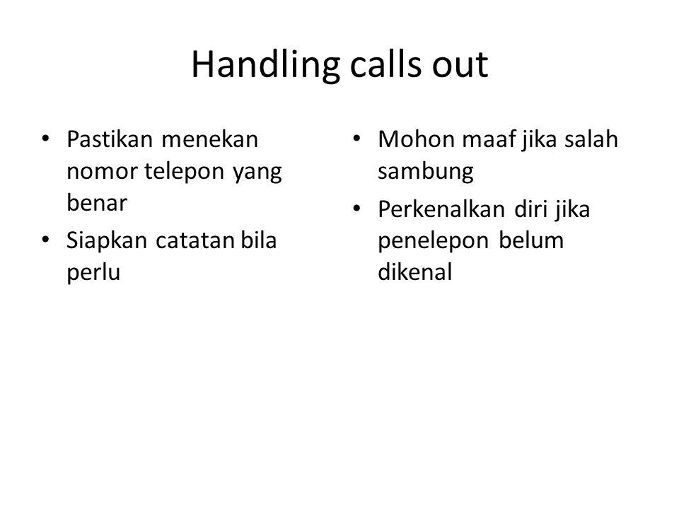 Handling calls out Pastikan menekan nomor telepon yang benar