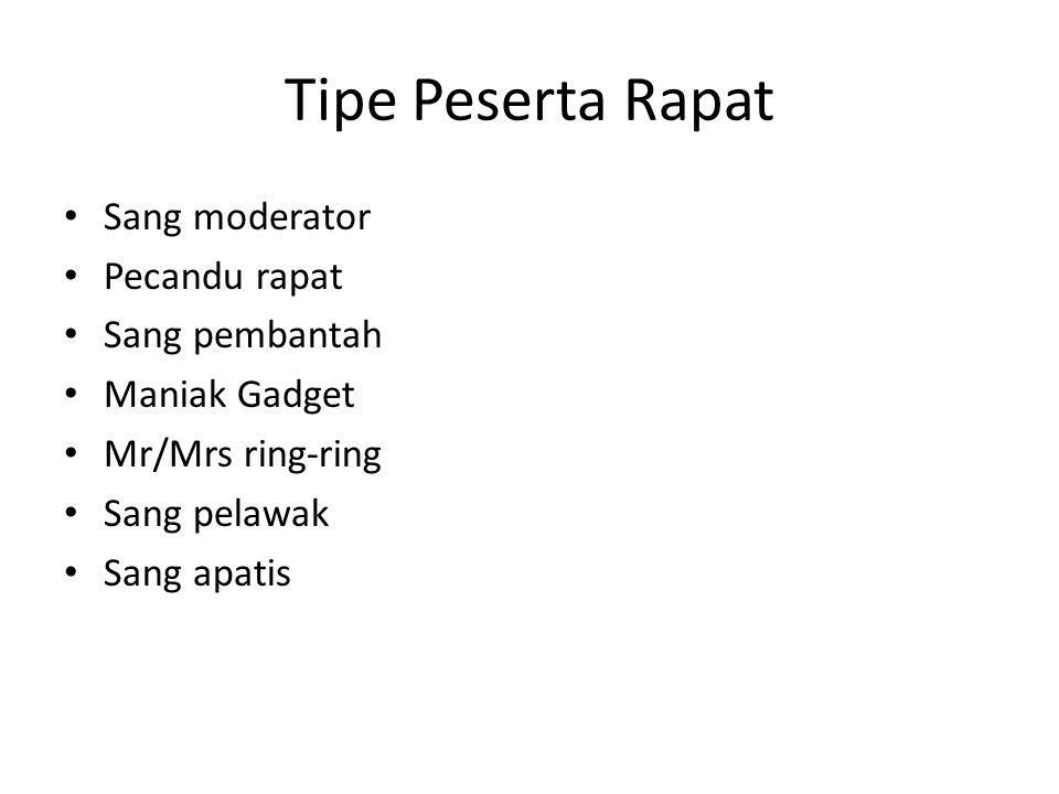 Tipe Peserta Rapat Sang moderator Pecandu rapat Sang pembantah